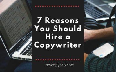 7 Reasons You Should Hire a Copywriter