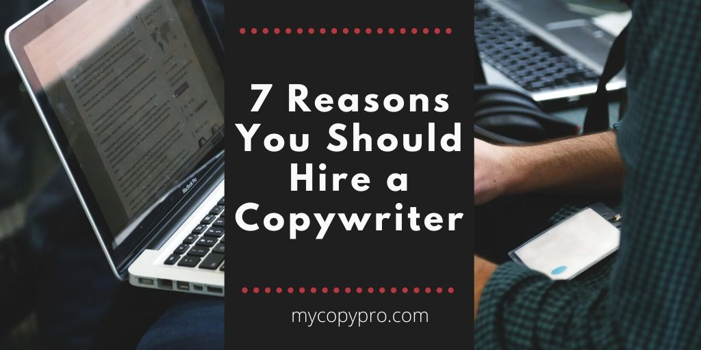 7 Reasons You Should Hire a Copywriter